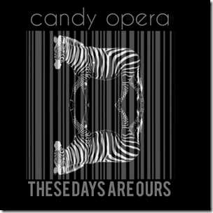 VIDEO PREMIERE: Candy Opera - These Days Are Ours