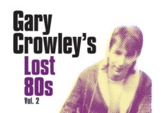 INTERVIEW: Gary Crowley discusses Lost 80's volume 2