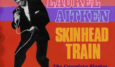 REVIEW: Laurel Aitken - Skinhead Train